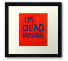 IM DEAD INSIDE Framed Print