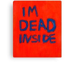 IM DEAD INSIDE Canvas Print