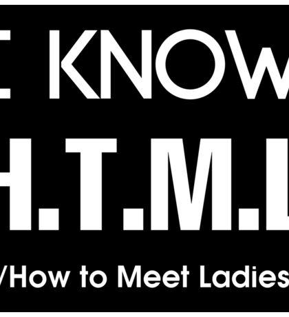 I Know H.T.M.L ( How to Meet Ladies ) Sticker