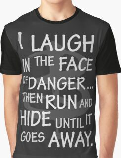 I laugh in the face of danger Graphic T-Shirt