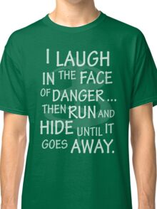 I laugh in the face of danger Classic T-Shirt