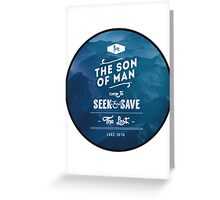 For the son of man came to seek and save the lost Greeting Card
