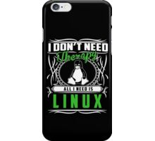 I Don't Need Therapy All I Need Is Linux T-Shirt iPhone Case/Skin