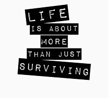 Life is about more than just surviving Unisex T-Shirt