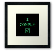 I Comply! Framed Print