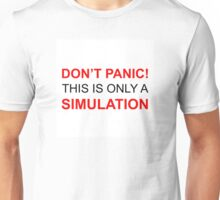 Don't Panic! This is only a simulation Unisex T-Shirt