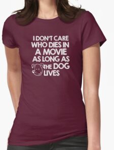 I don't care who dies in a movie as long as the dog lives Womens Fitted T-Shirt