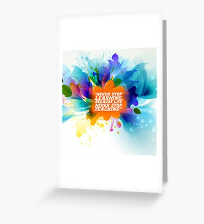 Never stop learning... life inspirational quote Greeting Card