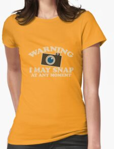 Warning I may snap at any time photography humor Womens Fitted T-Shirt