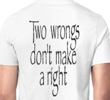 Right, Wrong, Proverb, Two wrongs, don't make a right Unisex T-Shirt