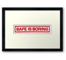 SAFE IS BORING Framed Print