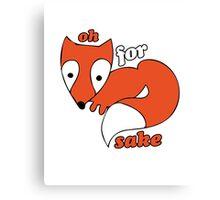 For FOX sake foxy humor Canvas Print
