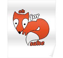 For FOX sake foxy humor Poster