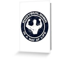 Bodybuilding Is A Way Of Life Greeting Card