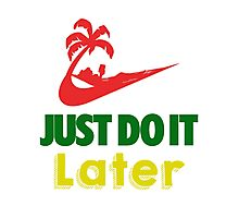 Just Do It Later Photographic Print