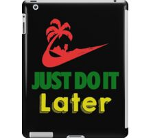 Just Do It Later iPad Case/Skin