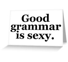 Good grammar is sexy. Greeting Card
