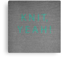 Knit, yeah! Canvas Print