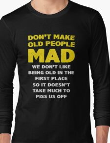 DON'T MAKE OLD PEOPLE MAD Long Sleeve T-Shirt