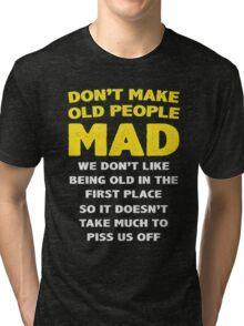 DON'T MAKE OLD PEOPLE MAD Tri-blend T-Shirt
