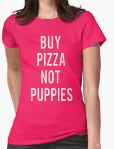 BUY PIZZA NOT PUPPIES Womens Fitted T-Shirt
