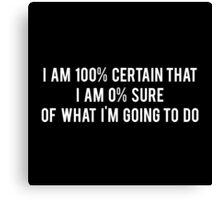 I am 100% Certain that I am 0% Sure of What I'm Going to Do - Parks and Recreation Canvas Print