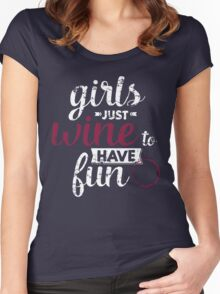 Girls Just Wine to Have Fun Women's Fitted Scoop T-Shirt