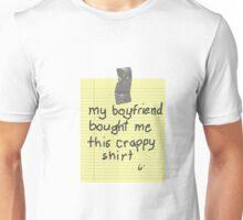 My Boyfriend Bought Me This Crappy Shirt Unisex T-Shirt