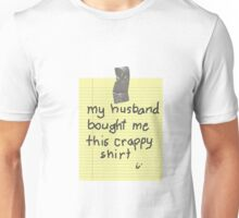 My Husband Bought Me This Crappy Shirt Unisex T-Shirt