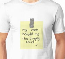 My Mom Bought Me This Crappy Shirt Unisex T-Shirt