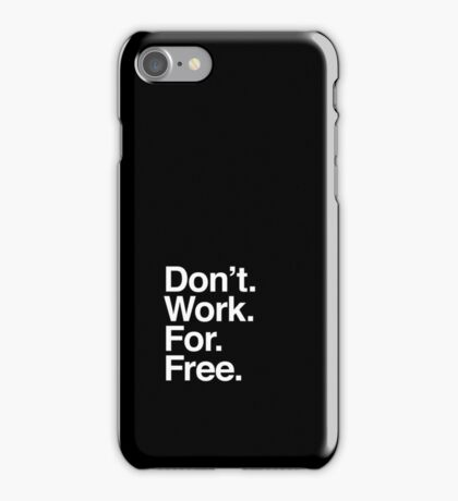 Don't. Work. For. Free. iPhone Case/Skin