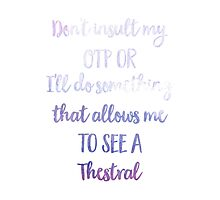 Don't Insult My OTP or I'll Do Something That Allows Me To See A Thestral - Harry Potter Joke Photographic Print