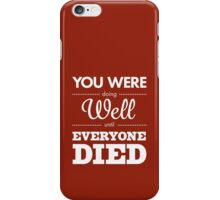 You Were Doing Well iPhone Case/Skin