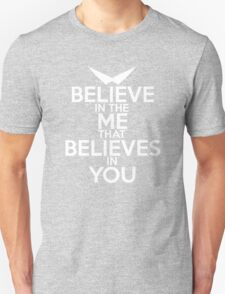 BELIEVE IN THE ME THAT BELIEVES IN YOU Unisex T-Shirt