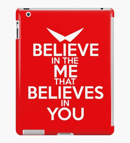 BELIEVE IN THE ME THAT BELIEVES IN YOU iPad Case/Skin