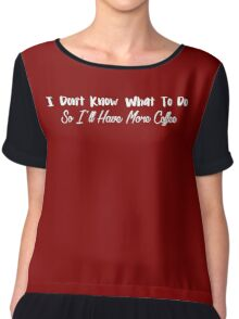 I Don't Know What To Do -- MORE COFFEE Chiffon Top