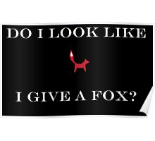 Do I look like I give a fox? Poster