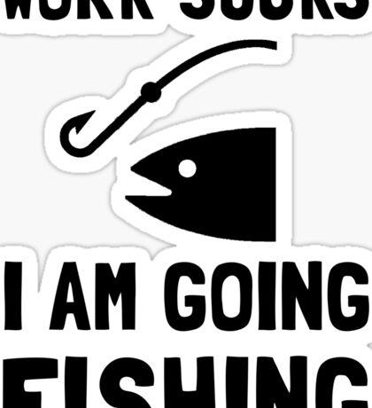 Work Sucks Fishing Sticker