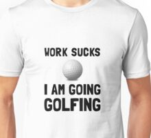 Work Sucks Golfing Unisex T-Shirt