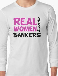 Real Women Marry Bankers Long Sleeve T-Shirt