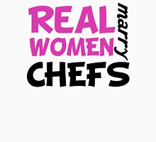 Real Women Marry Chefs Unisex T-Shirt