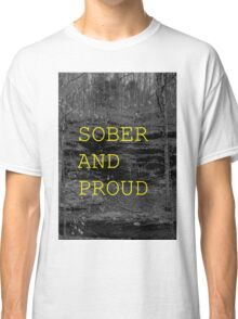 SOBER AND PROUD Classic T-Shirt