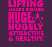Lifting Makes Women Huge. Hugely Attractive and Healthy. Womens Fitted T-Shirt