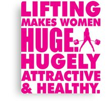 Lifting Makes Women Huge. Hugely Attractive and Healthy. Canvas Print