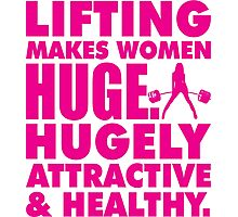 Lifting Makes Women Huge. Hugely Attractive and Healthy. Photographic Print
