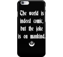 The World Is Indeed Comic, But The Joke Is On Mankind iPhone Case/Skin