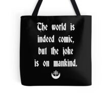 The World Is Indeed Comic, But The Joke Is On Mankind Tote Bag