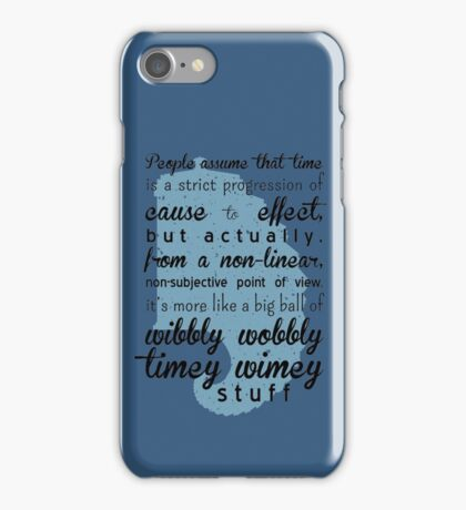 Time is a big ball of wibbly wobbly time wimey stuff iPhone Case/Skin