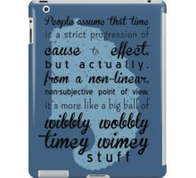 Time is a big ball of wibbly wobbly time wimey stuff iPad Case/Skin