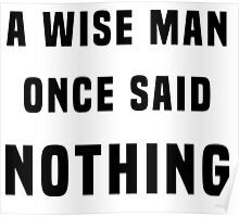 A wise man once said nothing Poster